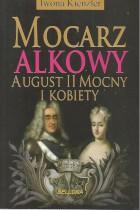 Mocarz alkowy Augusta II Mocny i kobiety