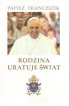 Papież Franciszek-Rodzina uratuje świat