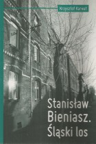 Stanisław Bieniarz. Śląski los