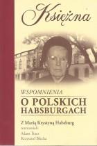 Księżna-wspomnienia o polskich Habsburgach
