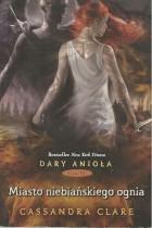 Dary anioła t.6 Miasto niebiańskiego ognia