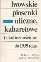 Lwowskie piosenki uliczne,kabaretowe i okolicznościowe do 1939 roku