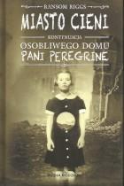 Miasto cieni-kontynuacja Osobliwego domu pani Peregrine tom 2