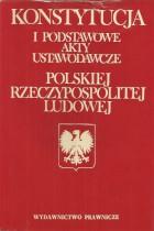 Konstytucja i podstawowe akty ustawodawcze Polskiej Rzeczypospolitej Ludowej