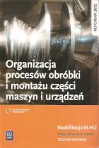 Organizacja procesów obróbki i montażu części maszyn i urządzeń