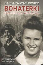 Bohaterki Powstańczej Warszawy