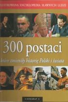 300 postaci,które zmieniły historię Polski i Świata
