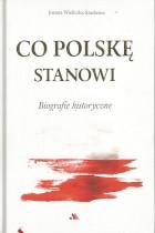 Co Polskę stanowi-Biografie historyczne