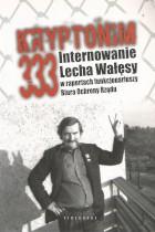 Kryptonim 303-Internowanie Lecha Wałęsy w raportach funkcjonariuszy Biura Ochrony Rządu