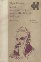 Karol Estreicher twórca Bibliografii polskiej