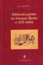 Biblioteki polskie na Górnym Śląsku w XIX wieku