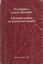 Przykładowe syntezy literackie.Literatura polska na przestrzeni dziejów