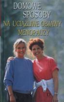 Domowe sposoby na uciążliwe objawy menopauzy