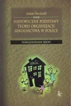 Historyczne podstawy teorii organizacji szkolnictwa w Polsce T.3
